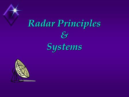 Radar Principles & Systems. Two Basic Radar Types u Pulse Transmission u Continuous Wave.