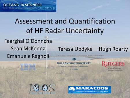 Assessment and Quantification of HF Radar Uncertainty Fearghal O'Donncha Sean McKenna Emanuele Ragnoli Teresa UpdykeHugh Roarty.