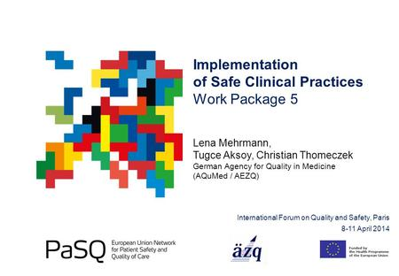 Implementation of Safe Clinical Practices Work Package 5 Lena Mehrmann, Tugce Aksoy, Christian Thomeczek German Agency for Quality in Medicine (AQuMed.