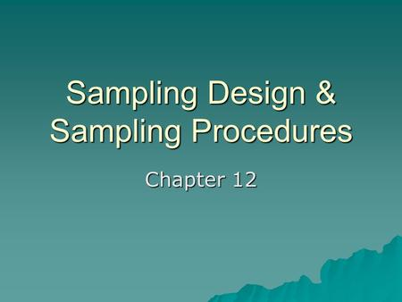 Sampling Design & Sampling Procedures Chapter 12.
