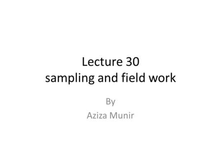 Lecture 30 sampling and field work