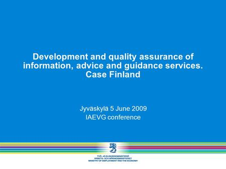 Development and quality assurance of information, advice and guidance services. Case Finland Jyväskylä 5 June 2009 IAEVG conference.