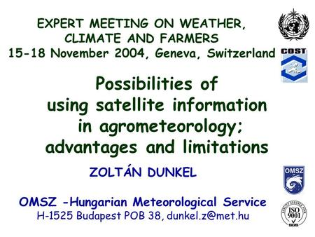 EXPERT MEETING ON WEATHER, CLIMATE AND FARMERS 15-18 November 2004, Geneva, Switzerland ZOLTÁN DUNKEL OMSZ -Hungarian Meteorological Service H-1525 Budapest.