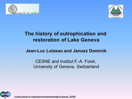 The history of eutrophication and restoration of Lake Geneva Jean-Luc Loizeau and Janusz Dominik CESNE and Institut F.-A. Forel, University of Geneva,