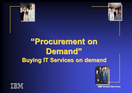 "IBM Global Services ""Procurement on Demand"" Buying IT Services on demand."