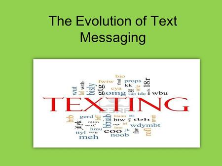 The Evolution of Text Messaging. Creator of Text Messaging Friedhelm Hillebrand and is colleague Bernard Ghillebaert came up with the concept of what.