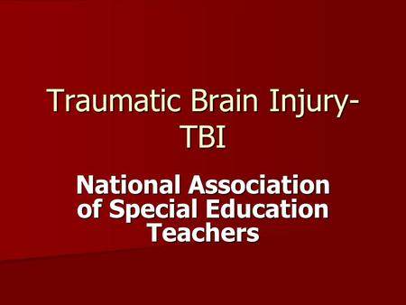 Traumatic Brain Injury- TBI National Association of Special Education Teachers.