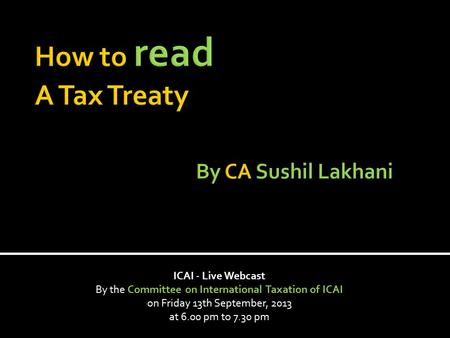 ICAI - Live Webcast By the Committee on International Taxation <strong>of</strong> ICAI on Friday 13th September, 2013 at 6.00 pm to 7.30 pm.