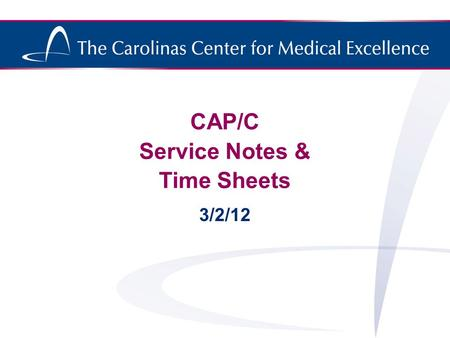 CAP/C Service Notes & Time Sheets 3/2/12. Service Notes Task Sheet: –Certified Nurse Aide must track the necessary tasks daily in the service notes by.