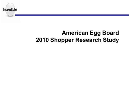 "American Egg Board 2010 Shopper Research Study. Overview Major marketers are focusing on the ""last mile,"" attempting to influence the many buying decisions."