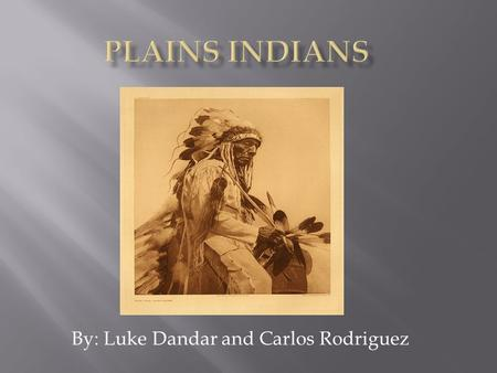 By: Luke Dandar and Carlos Rodriguez.  The tribe names were the Blackfoot, Cheyenne, Comanche, Pawnee, Shoshone, and Sioux.