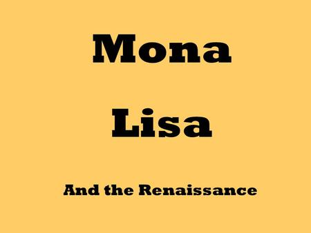 "Mona Lisa And the Renaissance. Leonardo da Vinci was an artist during the time period known as the Renaissance. ""Renaissance"" is the French word for ""rebirth""."