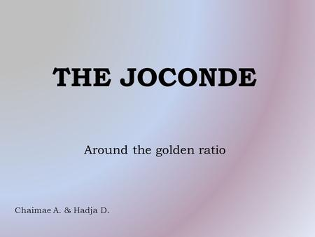 Around the golden ratio Chaimae A. & Hadja D. THE JOCONDE.