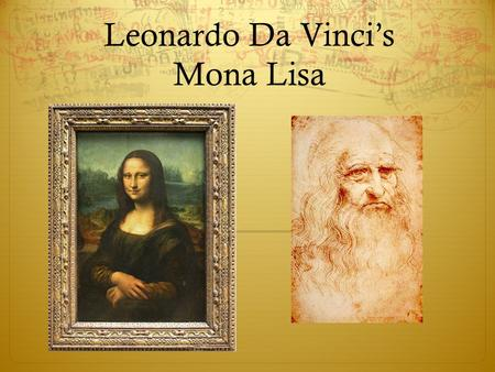 "Leonardo Da Vinci's Mona Lisa. Mona Lisa: The Facts  Painted in Florence, Italy  1503-1506  Oil paint on wood, approximately 30x21""  Thought to be."