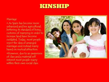KINSHIP Marriage As Spain has become more urbanized and less agricultural, bettering its standard of living, customs of marrying in order to increase land.
