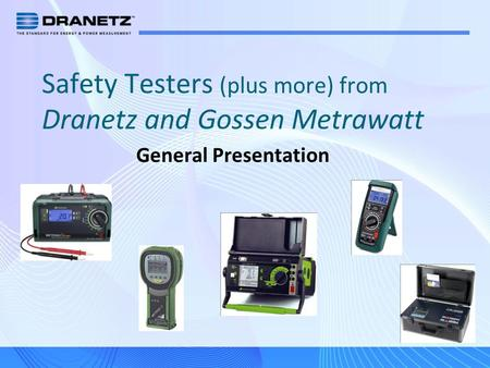 Safety Testers (plus more) from Dranetz and Gossen Metrawatt General Presentation.