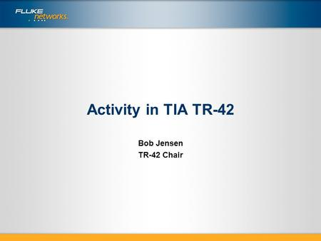 Activity in TIA TR-42 Bob Jensen TR-42 Chair. TR-42 Responsibility Premises Telecommunications Cabling Standards All Optical Fiber Standards.