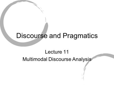 Discourse and Pragmatics Lecture 11 Multimodal Discourse Analysis.
