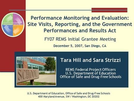 Performance Monitoring and Evaluation: Site Visits, Reporting, and the Government Performances and Results Act FY07 REMS Initial Grantee Meeting December.