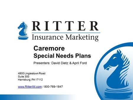 4800 Linglestown Road Suite 300 Harrisburg, PA 17112 www.RitterIM.comwww.RitterIM.com / 800-769-1847 Caremore Special Needs Plans Presenters: David Dietz.