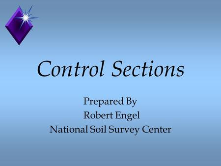 Control Sections Prepared By Robert Engel National Soil Survey Center.