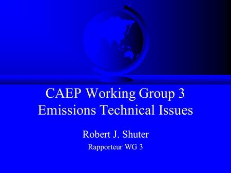CAEP Working Group 3 Emissions Technical Issues Robert J. Shuter Rapporteur WG 3.