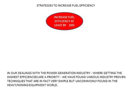 STRATEGIES TO INCREASE FUEL EFFICIENCY INCREASE FUEL EFFICIENCY AT LEAST BY 10% IN OUR DEALINGS WITH THE POWER GENERATION INDUSTRY - WHERE GETTING THE.