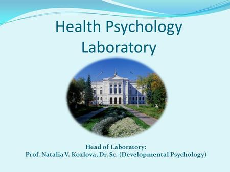 Health Psychology Laboratory Head of Laboratory: Prof. Natalia V. Kozlova, Dr. Sc. (Developmental Psychology)