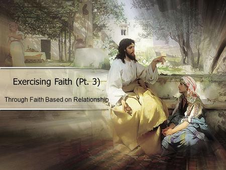 Exercising Faith (Pt. 3) Through Faith Based on Relationship.