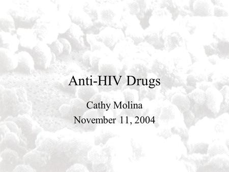 Anti-HIV Drugs Cathy Molina November 11, 2004. Some HIV Facts HIV – the Human Immunodeficiency Virus is the retrovirus that causes AIDS HIV belongs to.