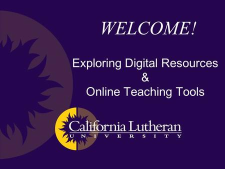 WELCOME! Exploring Digital Resources & Online Teaching Tools.