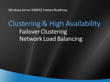 1 Windows Server 2008 R2 Feature Roadmap Clustering & High Availability Failover Clustering Network Load Balancing.