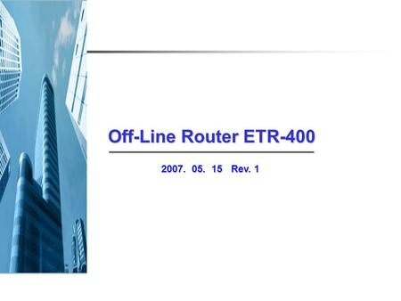 Off-Line Router ETR-400 2007. 05. 15 Rev. 1.  World Wide Leader PCB HANDLING EQUIPMENT EUNIL Co., Ltd. Everyday is a good day ( 株.