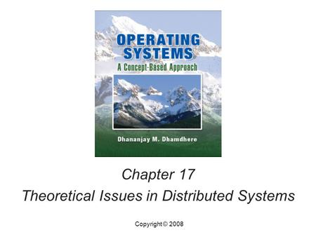 Chapter 17 Theoretical Issues in Distributed Systems Copyright © 2008.