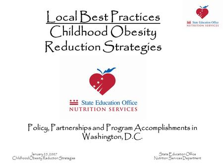 January 25, 2007 Childhood Obesity Reduction Strategies State Education Office Nutrition Services Department Local Best Practices Childhood Obesity Reduction.