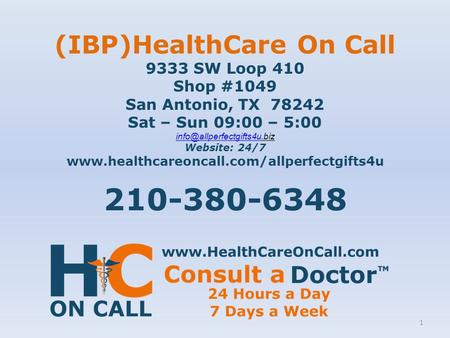 (IBP)HealthCare On Call 9333 SW Loop 410 Shop #1049 San Antonio, TX 78242 Sat – Sun 09:00 – 5:00 Website: