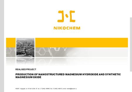REALISED PROJECT PRODUCTION OF NANOSTRUCTURED MAGNESIUM HYDROXIDE AND SYNTHETIC MAGNESIUM OXIDE 400097, Volgograd, str. 40 let VLKSM, 57, tel.: +7 (8442)