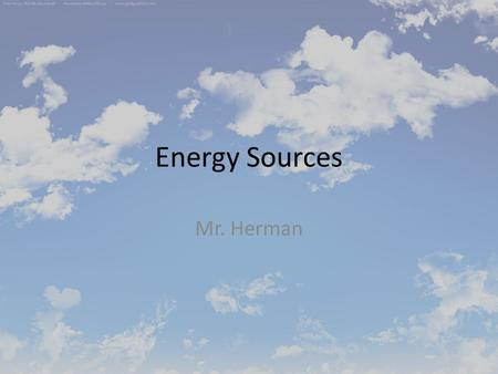 Energy Sources Mr. Herman. What is Renewable Energy? Renewable energy is energy that can be re created or is replenished. Renewable energy sources are.