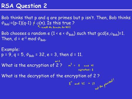 RSA Question 2 Bob thinks that p and q are primes but p isn't. Then, Bob thinks ©Bob:=(p-1)(q-1) = Á(n). Is this true ? Bob chooses a random e (1 < e <