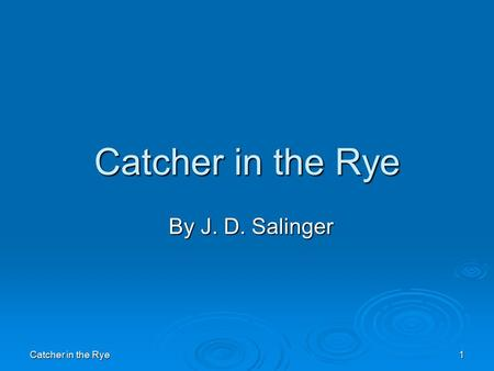 Catcher in the Rye By J. D. Salinger Catcher in the Rye.