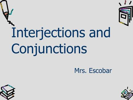 Interjections and Conjunctions