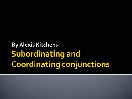 By Alexis Kitchens.  The subordinating conjunction is the essential ingredient in a complex sentence  One main clause (or independent) and one subordinate(or.