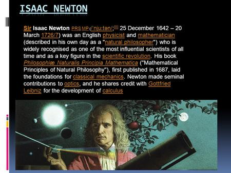 SirSir Isaac Newton PRS MP ( / ˈ nju ː tən/; [8] 25 December 1642 – 20 March 1726/7) was an English physicist and mathematician (described in his own day.