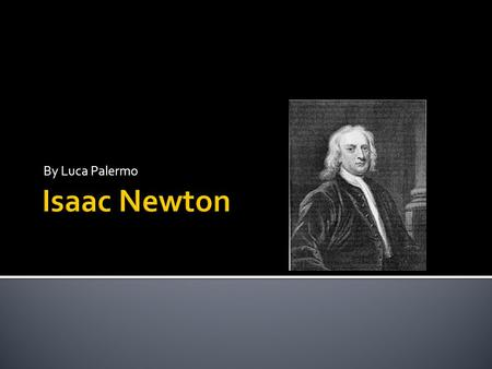 By Luca Palermo.  Isaac Newton was born on December 25, 1642 in Woolsthorpe, Lincolnshire, England, at his family's manor.  He lived with his mom, Hannah.