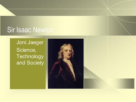 Sir Isaac Newton Joni Jaeger Science, Technology and Society.