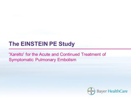 The EINSTEIN PE Study 'Xarelto' for the Acute and Continued Treatment of Symptomatic Pulmonary Embolism.