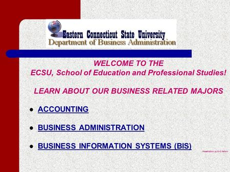 WELCOME TO THE ECSU, School of Education and Professional Studies! LEARN ABOUT OUR BUSINESS RELATED MAJORS ACCOUNTING BUSINESS ADMINISTRATION BUSINESS.