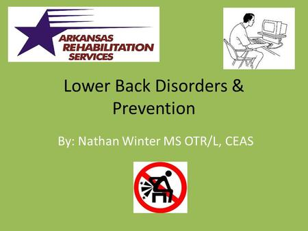 Lower Back Disorders & Prevention By: Nathan Winter MS OTR/L, CEAS.
