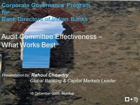 Presentation by: Rahoul Chowdry Global Banking & Capital Markets Leader Corporate Governance Program for Bank Directors of Indian Banks pwc 16 December.