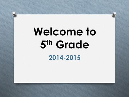 Welcome to 5 th Grade 2014-2015. A Checklist for Tonight: O Meet Mr. Williams! O Find your desk and classroom number. O Find your mailbox. Your cubby.